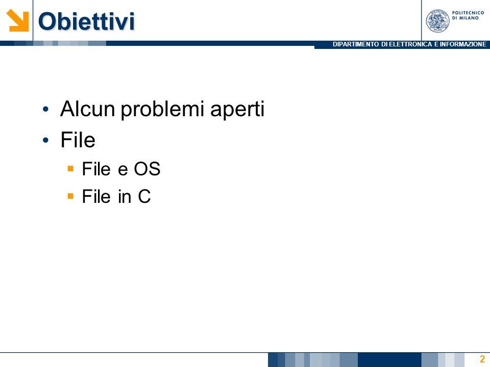 DIPARTIMENTO DI ELETTRONICA E INFORMAZIONEObiettivi Alcun problemi aperti File File e OS File in C 2