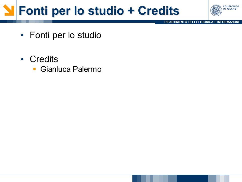 DIPARTIMENTO DI ELETTRONICA E INFORMAZIONE Fonti per lo studio + Credits Fonti per lo studio Credits Gianluca Palermo