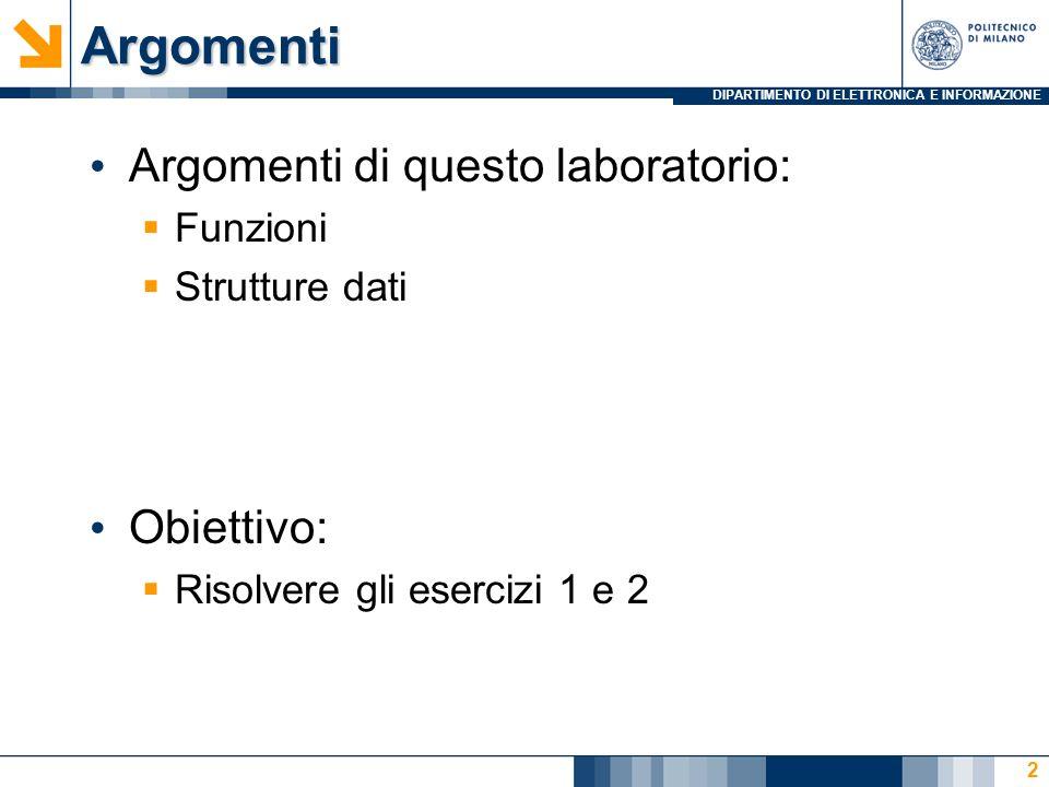 DIPARTIMENTO DI ELETTRONICA E INFORMAZIONEArgomenti Argomenti di questo laboratorio: Funzioni Strutture dati Obiettivo: Risolvere gli esercizi 1 e 2 2