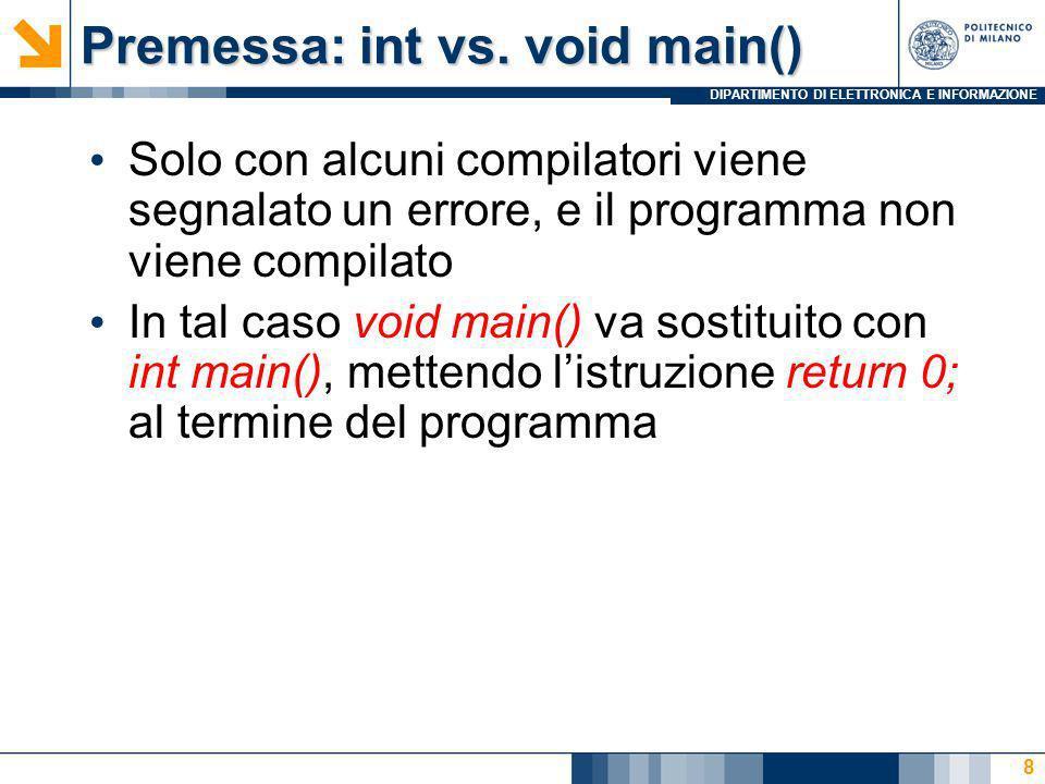 DIPARTIMENTO DI ELETTRONICA E INFORMAZIONE Premessa: int vs. void main() 9