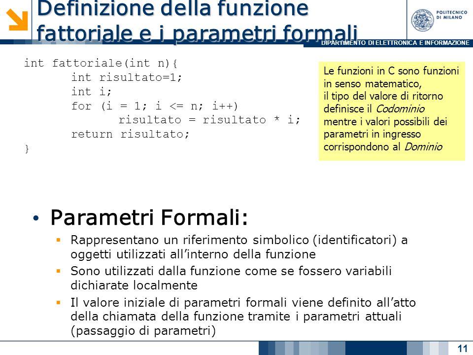 DIPARTIMENTO DI ELETTRONICA E INFORMAZIONE Definizione della funzione fattoriale e i parametri formali Parametri Formali: Rappresentano un riferimento