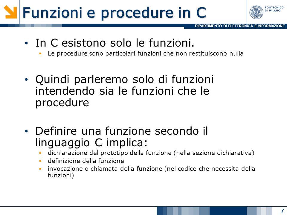 DIPARTIMENTO DI ELETTRONICA E INFORMAZIONE Funzioni e procedure in C In C esistono solo le funzioni.