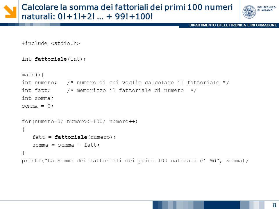 DIPARTIMENTO DI ELETTRONICA E INFORMAZIONE Calcolare la somma dei fattoriali dei primi 100 numeri naturali: 0!+1!+2! … + 99!+100! #include int fattori