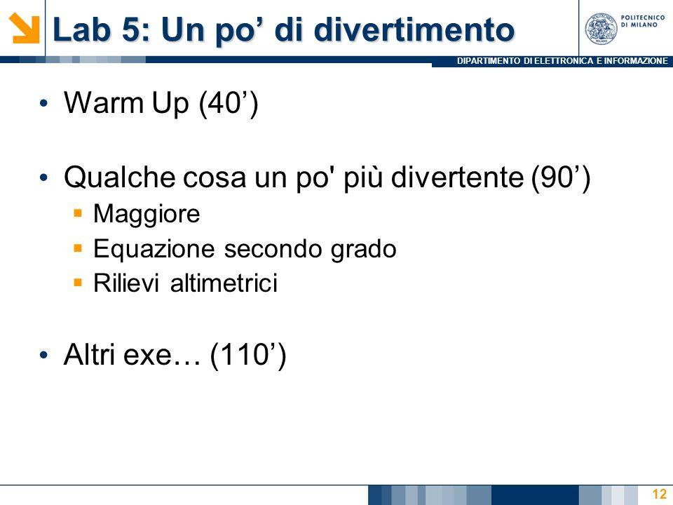 DIPARTIMENTO DI ELETTRONICA E INFORMAZIONE Lab 5: Un po di divertimento Warm Up (40) Qualche cosa un po' più divertente (90) Maggiore Equazione second