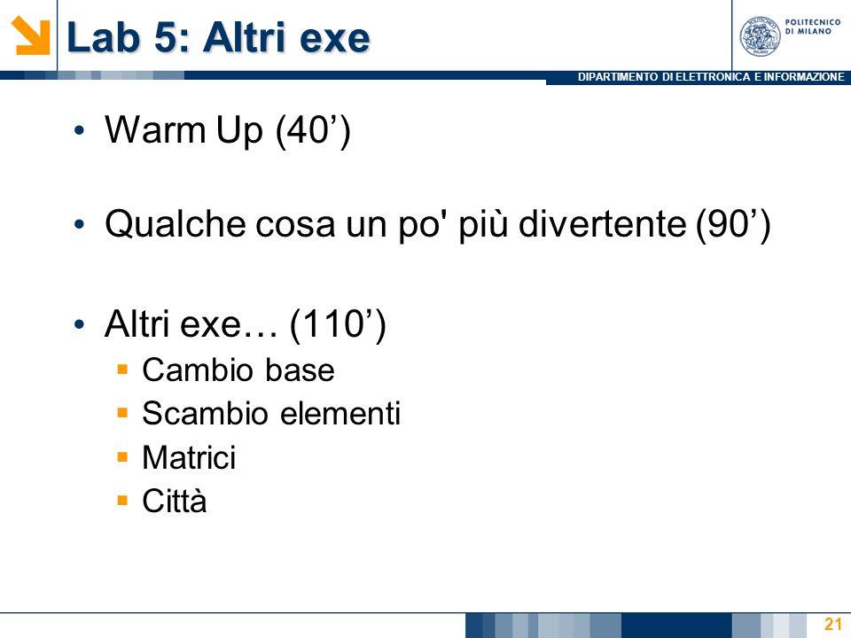 DIPARTIMENTO DI ELETTRONICA E INFORMAZIONE Lab 5: Altri exe Warm Up (40) Qualche cosa un po' più divertente (90) Altri exe… (110) Cambio base Scambio