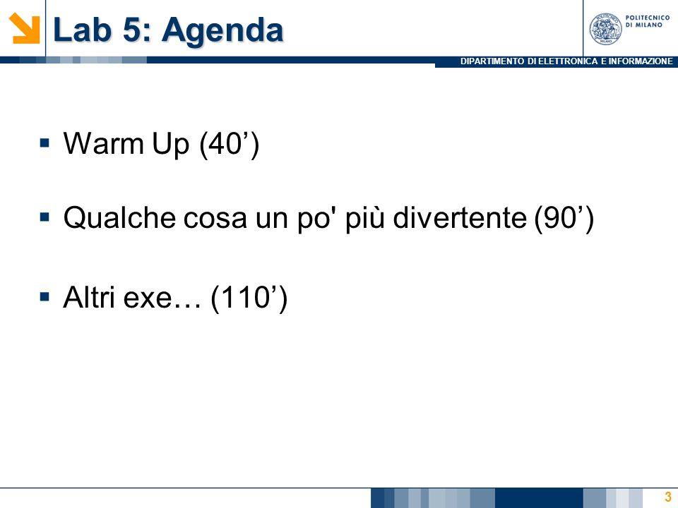 DIPARTIMENTO DI ELETTRONICA E INFORMAZIONE Lab 5: Agenda Warm Up (40) Qualche cosa un po' più divertente (90) Altri exe… (110) 3