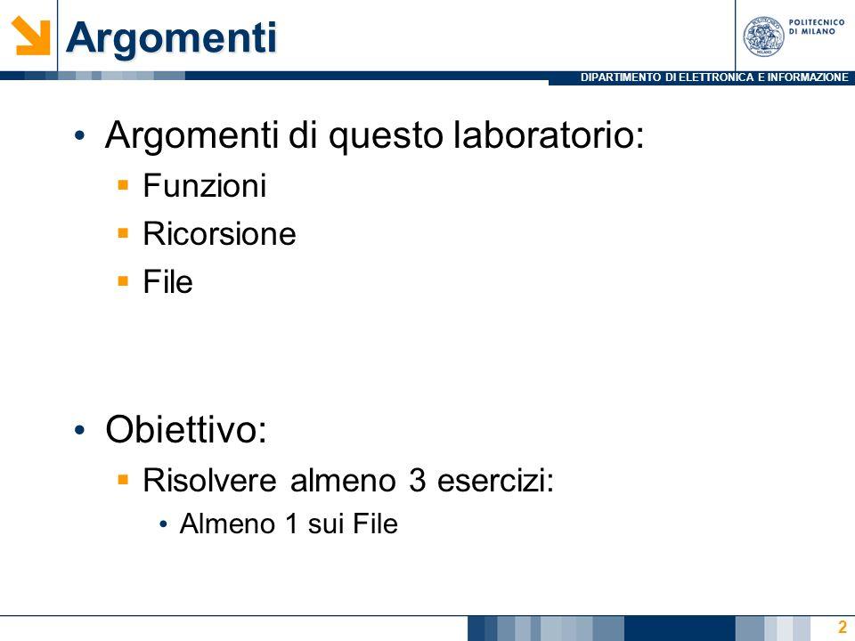 DIPARTIMENTO DI ELETTRONICA E INFORMAZIONEArgomenti Argomenti di questo laboratorio: Funzioni Ricorsione File Obiettivo: Risolvere almeno 3 esercizi: Almeno 1 sui File 2