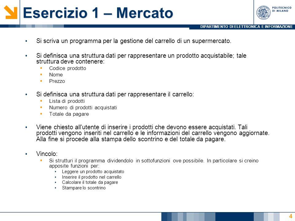 DIPARTIMENTO DI ELETTRONICA E INFORMAZIONE Esercizio 1 – Mercato Si scriva un programma per la gestione del carrello di un supermercato.