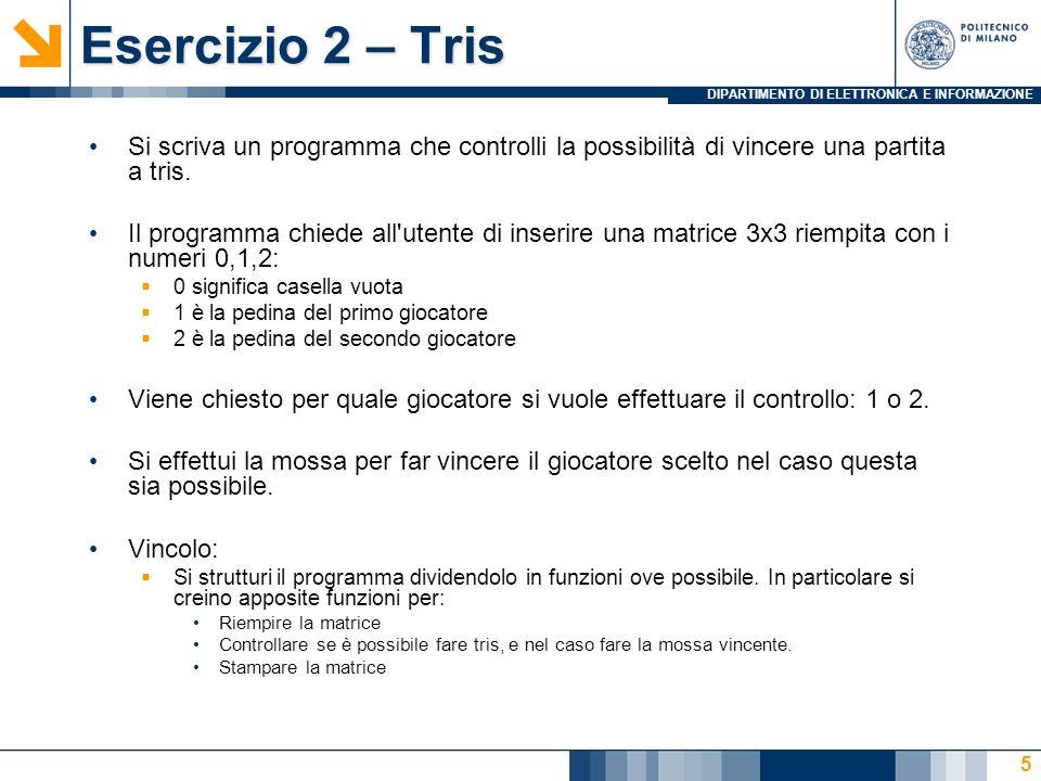 DIPARTIMENTO DI ELETTRONICA E INFORMAZIONE Esercizio 2 – Tris Si scriva un programma che controlli la possibilità di vincere una partita a tris.