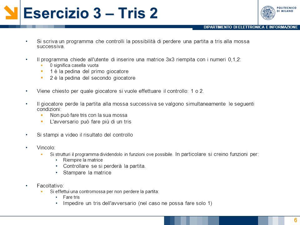 DIPARTIMENTO DI ELETTRONICA E INFORMAZIONE Esercizio 3 – Tris 2 Si scriva un programma che controlli la possibilità di perdere una partita a tris alla mossa successiva.