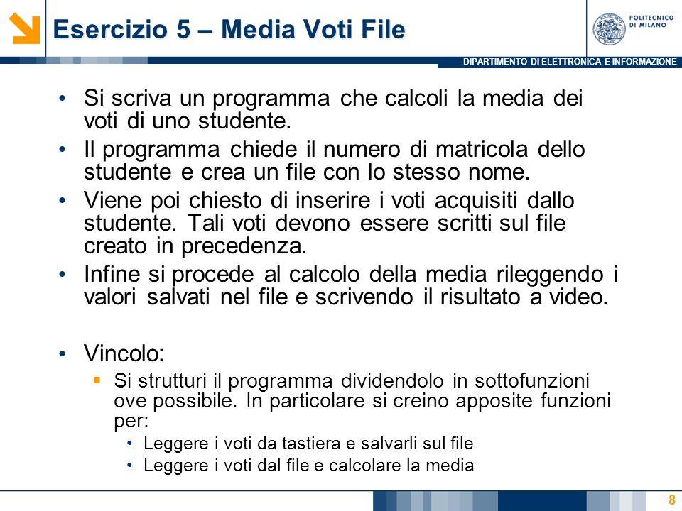 DIPARTIMENTO DI ELETTRONICA E INFORMAZIONE Esercizio 5 – Media Voti File Si scriva un programma che calcoli la media dei voti di uno studente.