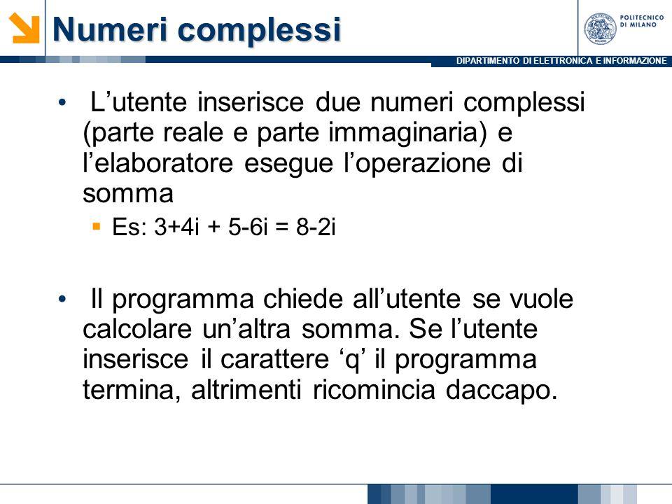 DIPARTIMENTO DI ELETTRONICA E INFORMAZIONE Numeri complessi Lutente inserisce due numeri complessi (parte reale e parte immaginaria) e lelaboratore es