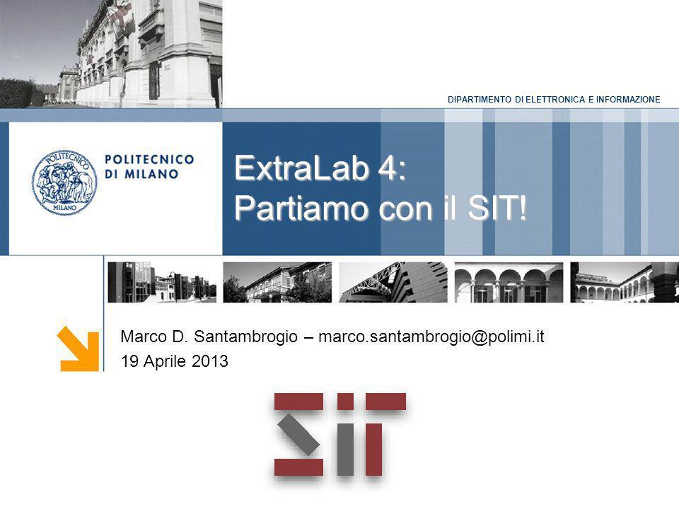 DIPARTIMENTO DI ELETTRONICA E INFORMAZIONE ExtraLab 4: Partiamo con il SIT.