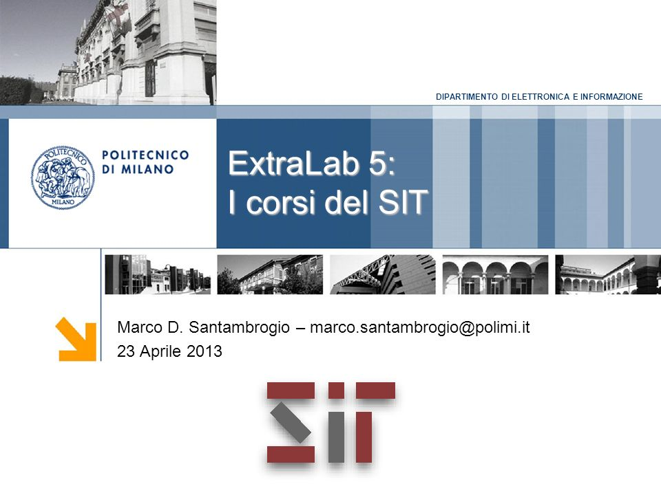 DIPARTIMENTO DI ELETTRONICA E INFORMAZIONE ExtraLab 5: I corsi del SIT Marco D.