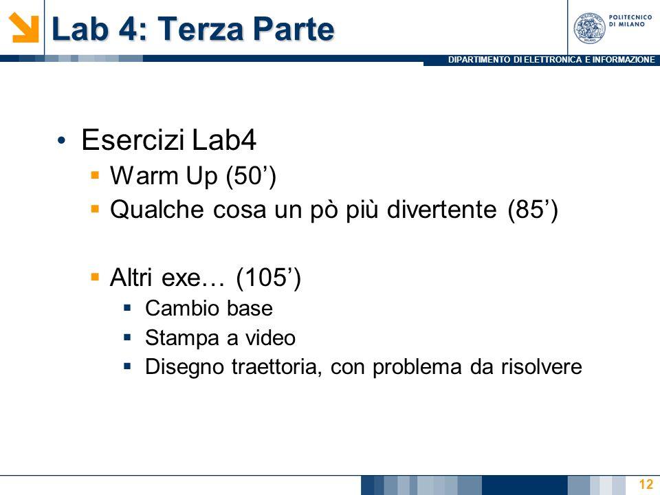 DIPARTIMENTO DI ELETTRONICA E INFORMAZIONE Lab 4: Terza Parte Esercizi Lab4 Warm Up (50) Qualche cosa un pò più divertente (85) Altri exe… (105) Cambi