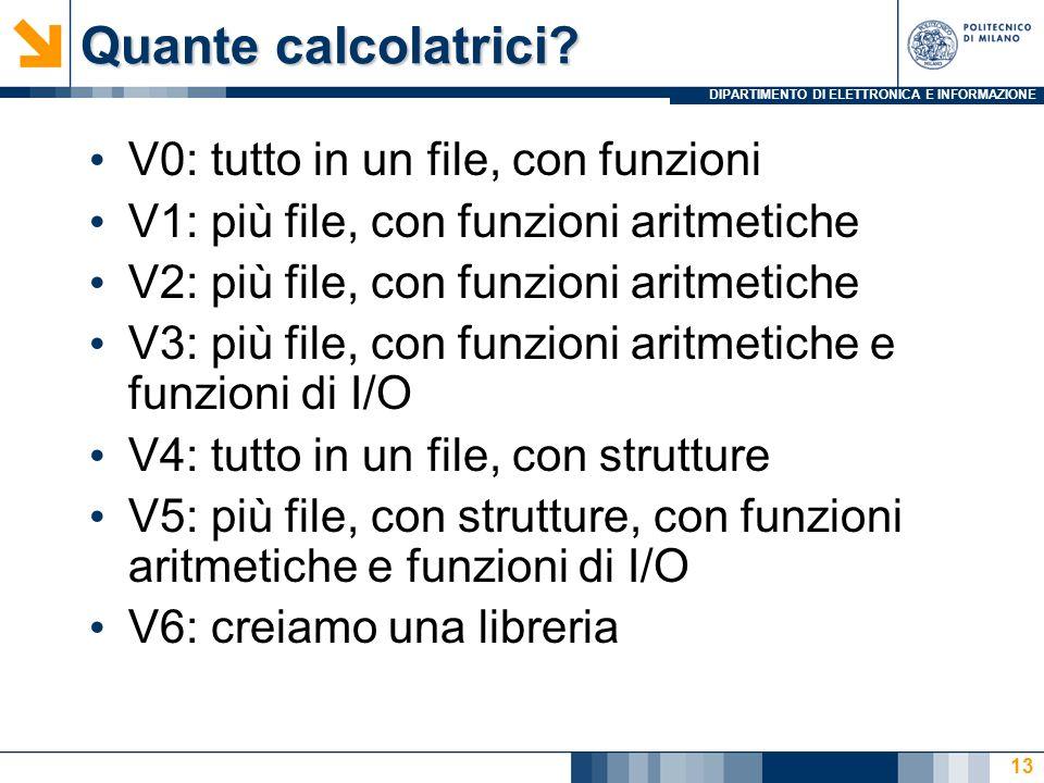 DIPARTIMENTO DI ELETTRONICA E INFORMAZIONE Quante calcolatrici? V0: tutto in un file, con funzioni V1: più file, con funzioni aritmetiche V2: più file