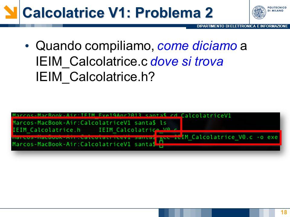 DIPARTIMENTO DI ELETTRONICA E INFORMAZIONE Calcolatrice V1: Problema 2 Quando compiliamo, come diciamo a IEIM_Calcolatrice.c dove si trova IEIM_Calcol