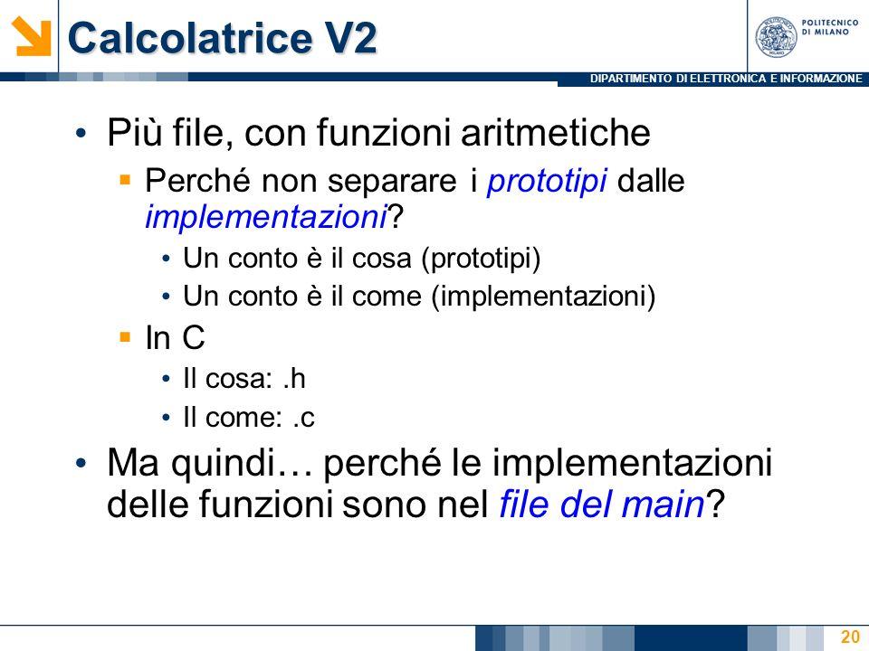 DIPARTIMENTO DI ELETTRONICA E INFORMAZIONE Calcolatrice V2 Più file, con funzioni aritmetiche Perché non separare i prototipi dalle implementazioni? U