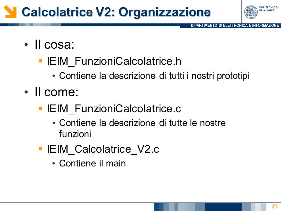 DIPARTIMENTO DI ELETTRONICA E INFORMAZIONE Calcolatrice V2: Organizzazione Il cosa: IEIM_FunzioniCalcolatrice.h Contiene la descrizione di tutti i nos