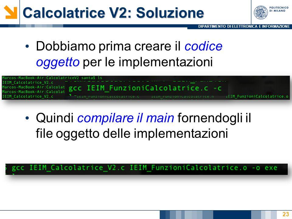 DIPARTIMENTO DI ELETTRONICA E INFORMAZIONE Calcolatrice V2: Soluzione Dobbiamo prima creare il codice oggetto per le implementazioni Quindi compilare