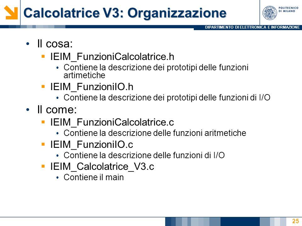 DIPARTIMENTO DI ELETTRONICA E INFORMAZIONE Calcolatrice V3: Organizzazione Il cosa: IEIM_FunzioniCalcolatrice.h Contiene la descrizione dei prototipi