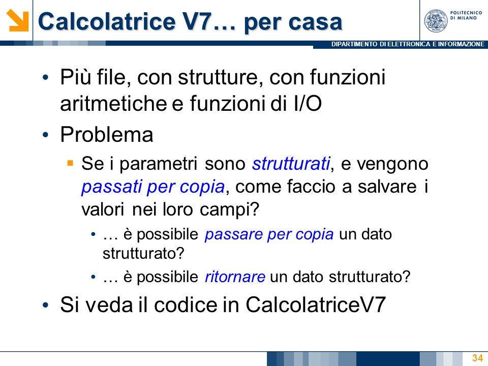 DIPARTIMENTO DI ELETTRONICA E INFORMAZIONE Calcolatrice V7… per casa Più file, con strutture, con funzioni aritmetiche e funzioni di I/O Problema Se i