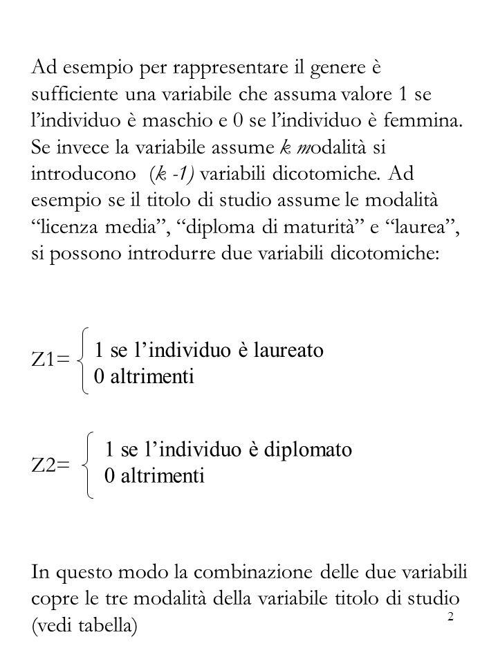 2 Ad esempio per rappresentare il genere è sufficiente una variabile che assuma valore 1 se lindividuo è maschio e 0 se lindividuo è femmina. Se invec