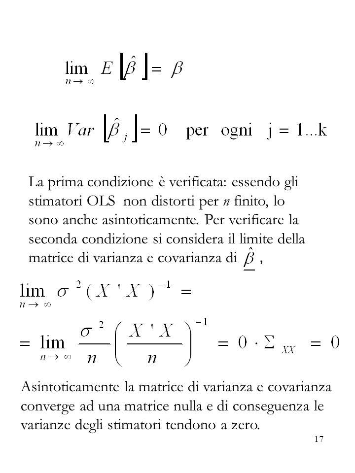17 La prima condizione è verificata: essendo gli stimatori OLS non distorti per n finito, lo sono anche asintoticamente. Per verificare la seconda con