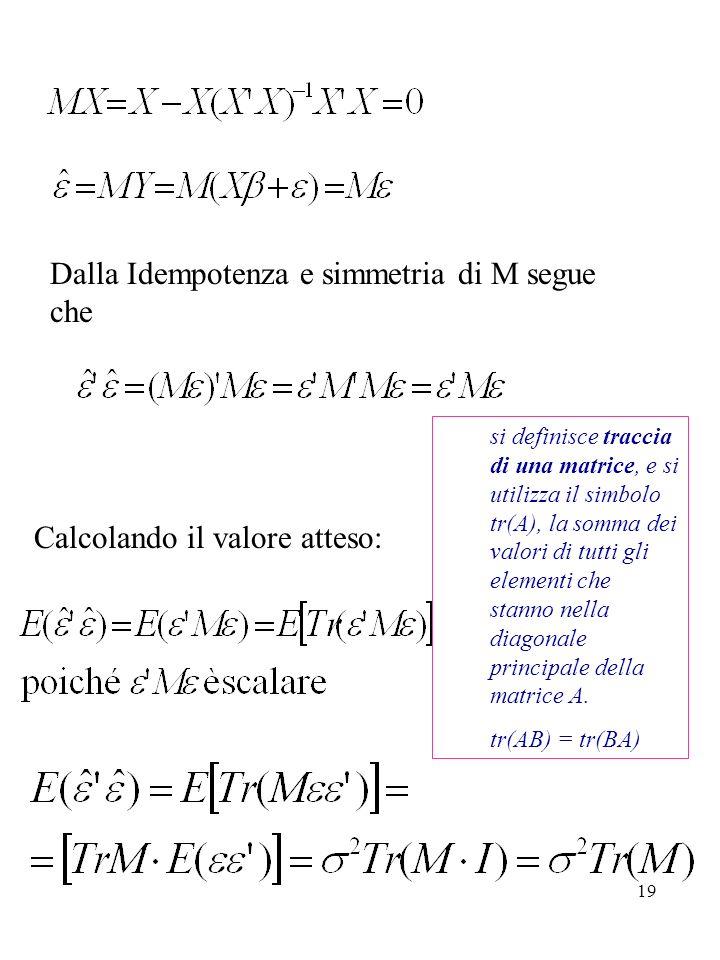 19 Dalla Idempotenza e simmetria di M segue che Calcolando il valore atteso: si definisce traccia di una matrice, e si utilizza il simbolo tr(A), la s