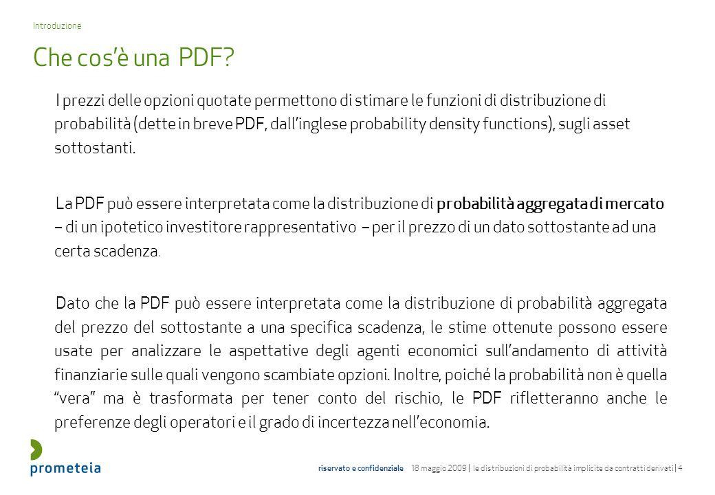 riservato e confidenziale 18 maggio 2009 | le distribuzioni di probabilità implicite da contratti derivati | 15 Per il progetto di stima delle PDF, si sono costruiti sia un modello parametrico sia un modello non parametrico.