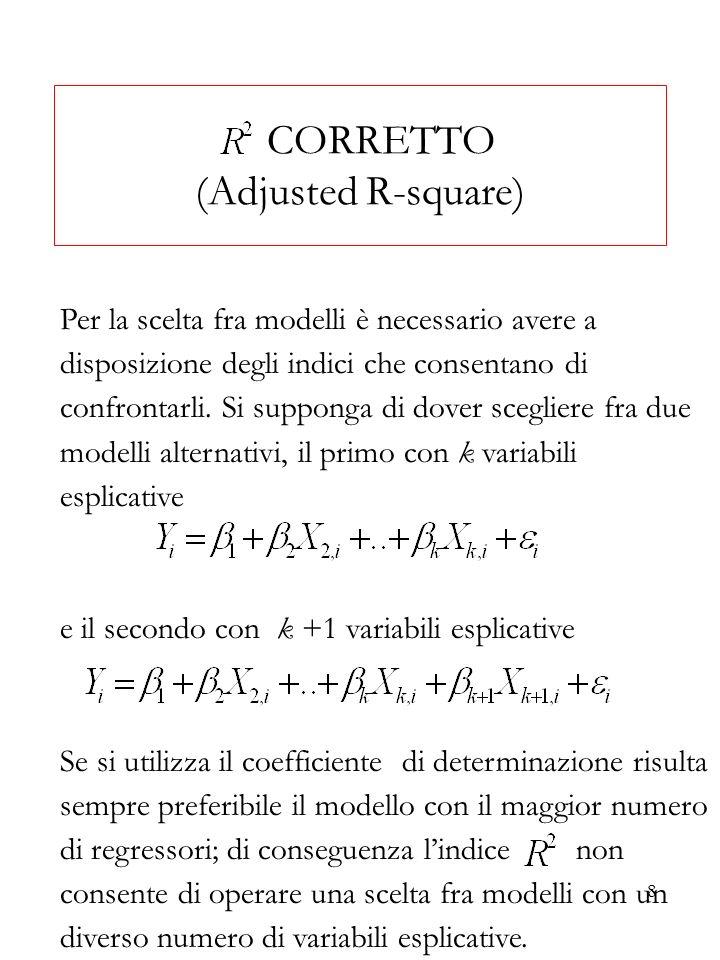 8 CORRETTO (Adjusted R-square) Per la scelta fra modelli è necessario avere a disposizione degli indici che consentano di confrontarli. Si supponga di