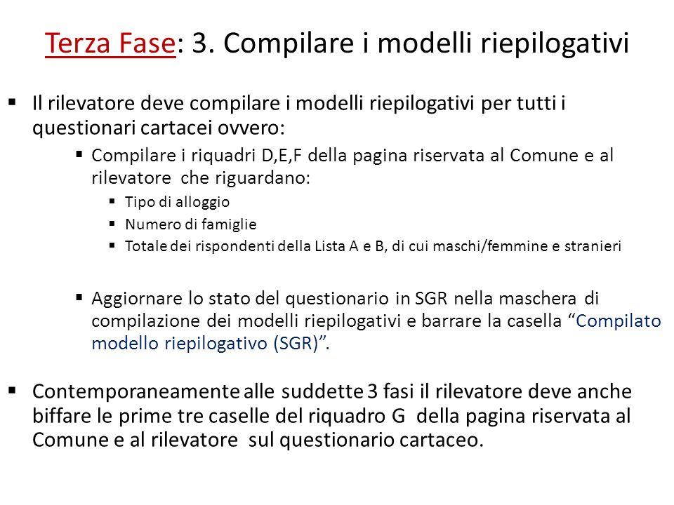 Terza Fase: 3. Compilare i modelli riepilogativi Il rilevatore deve compilare i modelli riepilogativi per tutti i questionari cartacei ovvero: Compila