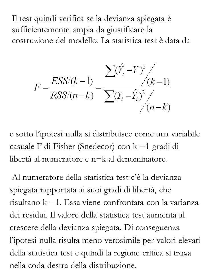 16 Il test quindi verifica se la devianza spiegata è sufficientemente ampia da giustificare la costruzione del modello. La statistica test è data da e