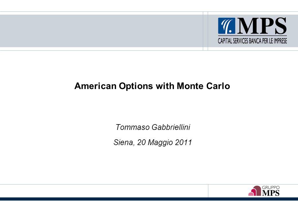 American Options with Monte Carlo Tommaso Gabbriellini Siena, 20 Maggio 2011