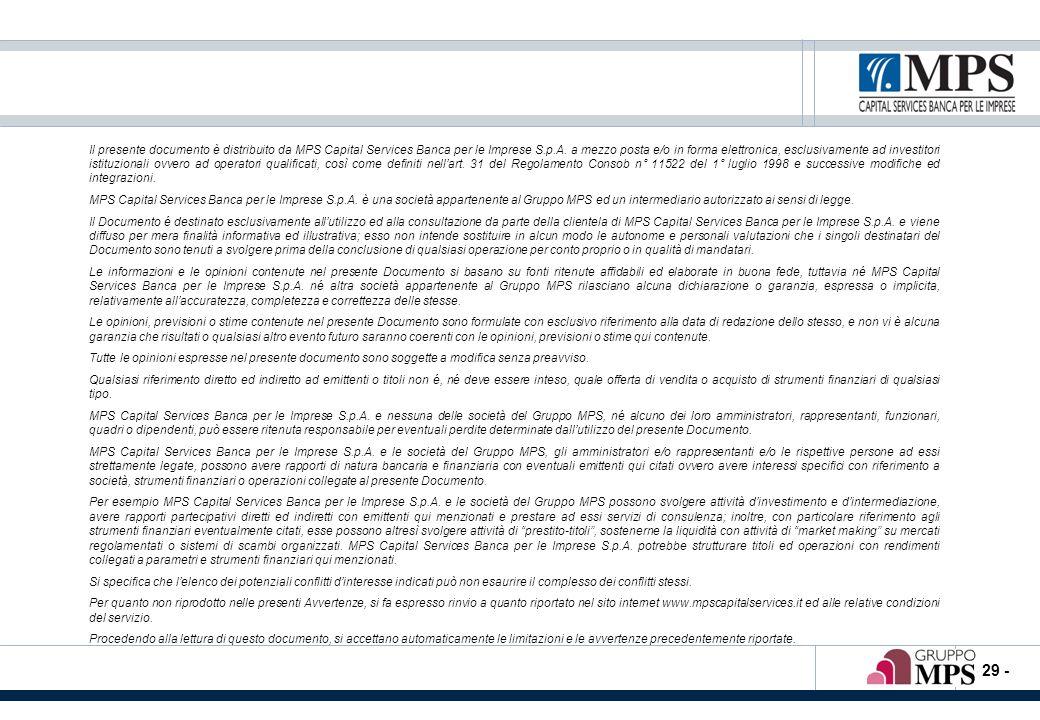 - 29 - Il presente documento è distribuito da MPS Capital Services Banca per le Imprese S.p.A. a mezzo posta e/o in forma elettronica, esclusivamente