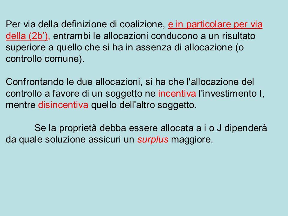 Per via della definizione di coalizione, e in particolare per via della (2b), entrambi le allocazioni conducono a un risultato superiore a quello che si ha in assenza di allocazione (o controllo comune).