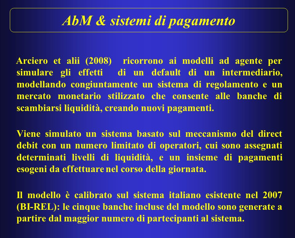 AbM & sistemi di pagamento Markose et alii utilizzano un modello AbM per valutare sistemi caratterizzati da differente modalità di concessione della liquidità infragiornaliera: i.e.