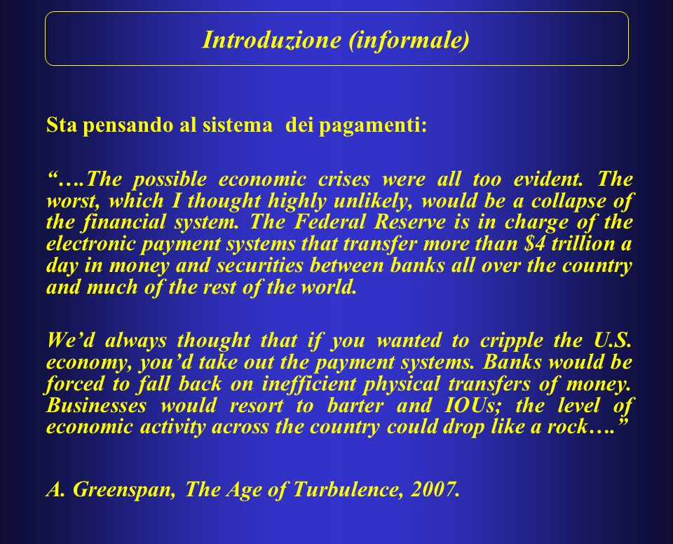 Introduzione (informale) Sta pensando al sistema dei pagamenti: ….The possible economic crises were all too evident.