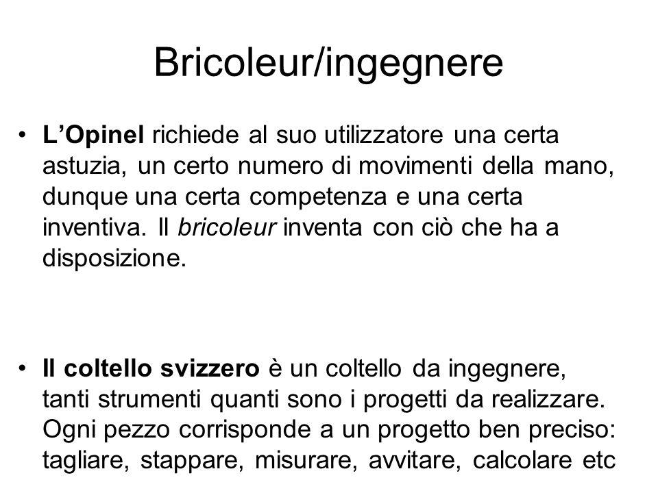 Bricoleur/ingegnere LOpinel richiede al suo utilizzatore una certa astuzia, un certo numero di movimenti della mano, dunque una certa competenza e una certa inventiva.