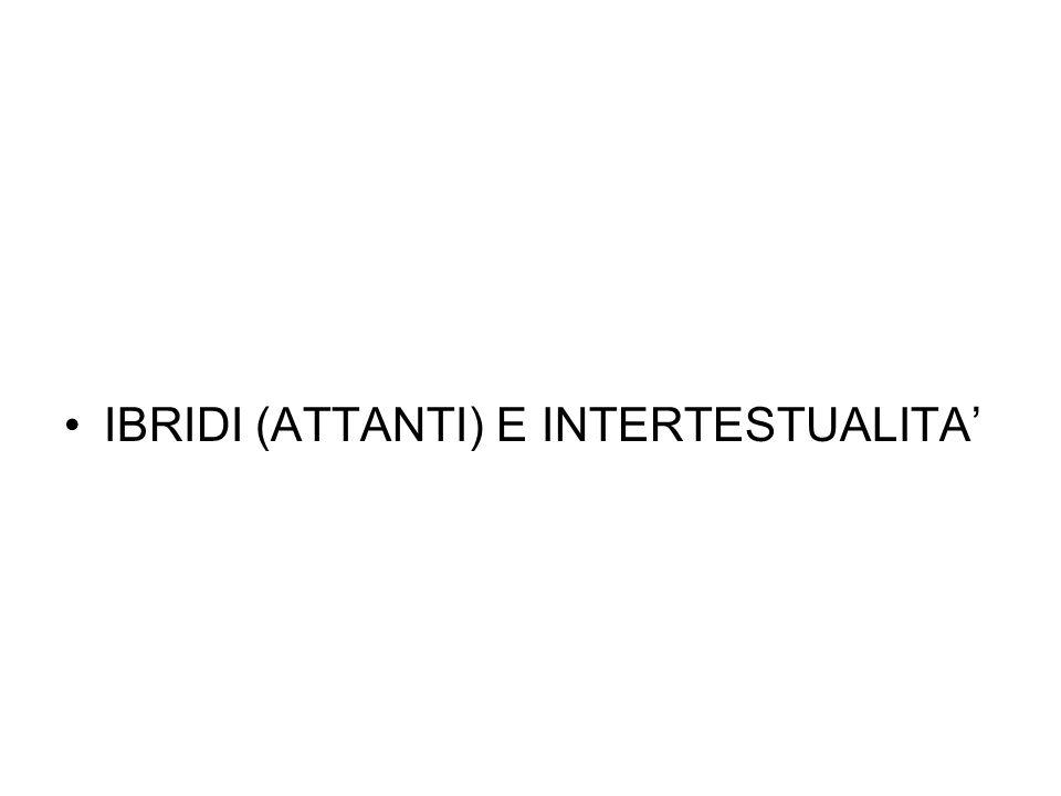 IBRIDI (ATTANTI) E INTERTESTUALITA