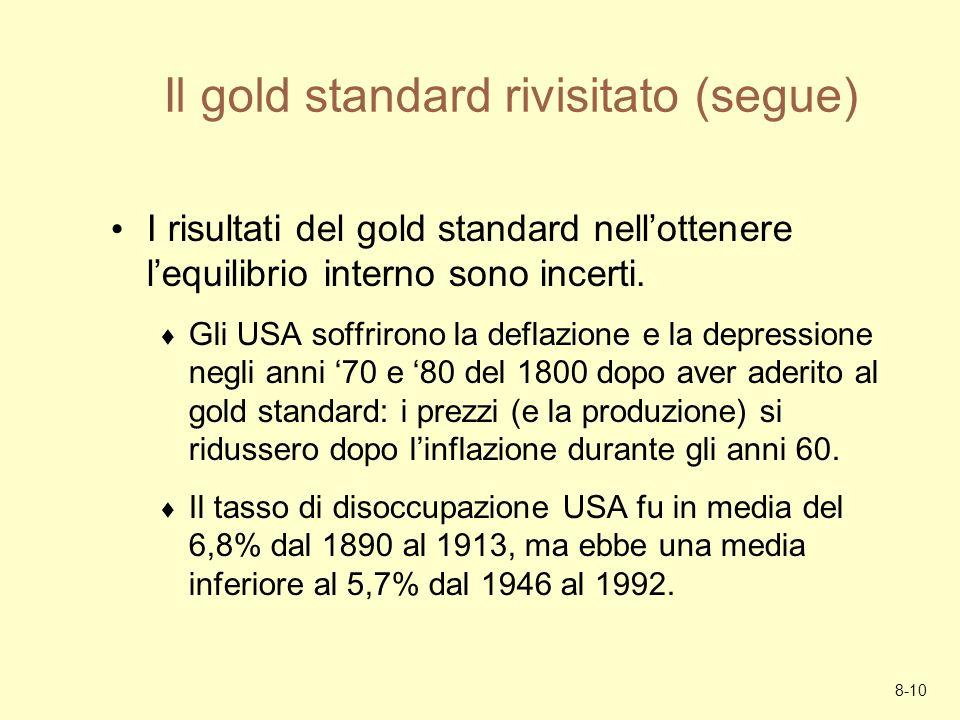 8-10 Il gold standard rivisitato (segue) I risultati del gold standard nellottenere lequilibrio interno sono incerti. Gli USA soffrirono la deflazione