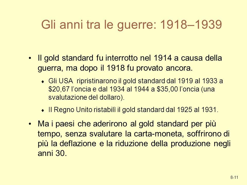 8-11 Gli anni tra le guerre: 1918–1939 Il gold standard fu interrotto nel 1914 a causa della guerra, ma dopo il 1918 fu provato ancora. Gli USA ripris