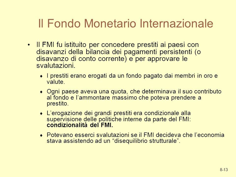 8-13 Il Fondo Monetario Internazionale Il FMI fu istituito per concedere prestiti ai paesi con disavanzi della bilancia dei pagamenti persistenti (o d