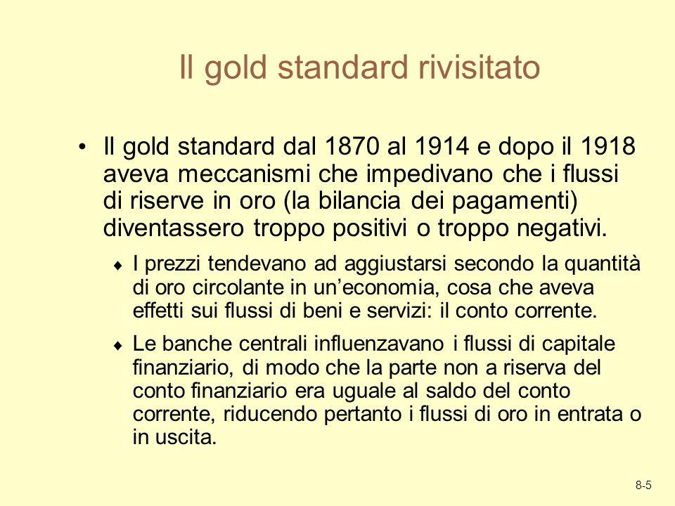 8-5 Il gold standard rivisitato Il gold standard dal 1870 al 1914 e dopo il 1918 aveva meccanismi che impedivano che i flussi di riserve in oro (la bi