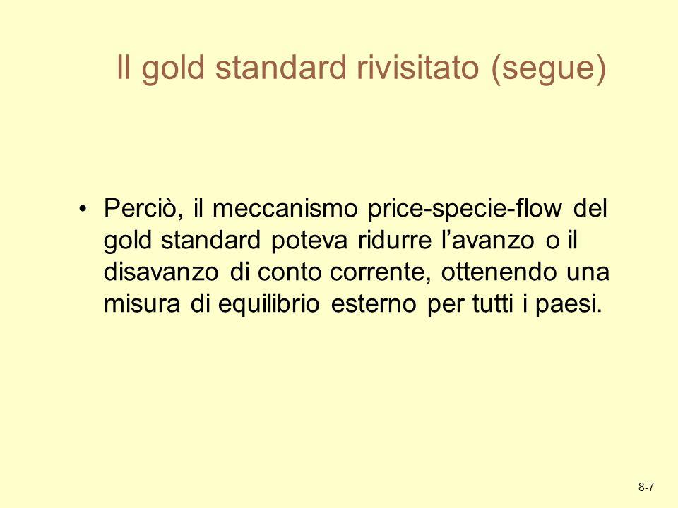 8-7 Il gold standard rivisitato (segue) Perciò, il meccanismo price-specie-flow del gold standard poteva ridurre lavanzo o il disavanzo di conto corre