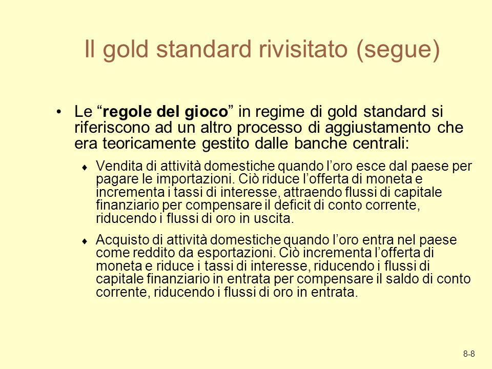 8-8 Il gold standard rivisitato (segue) Le regole del gioco in regime di gold standard si riferiscono ad un altro processo di aggiustamento che era te