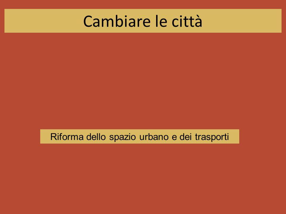 Cambiare le città Riforma dello spazio urbano e dei trasporti