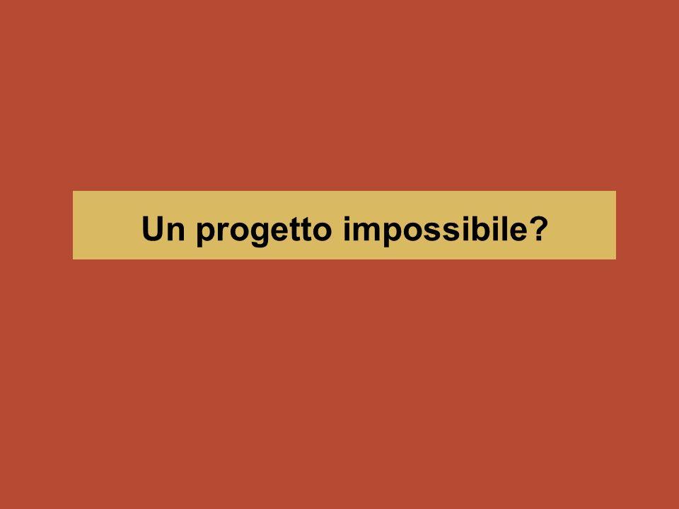 Un progetto impossibile