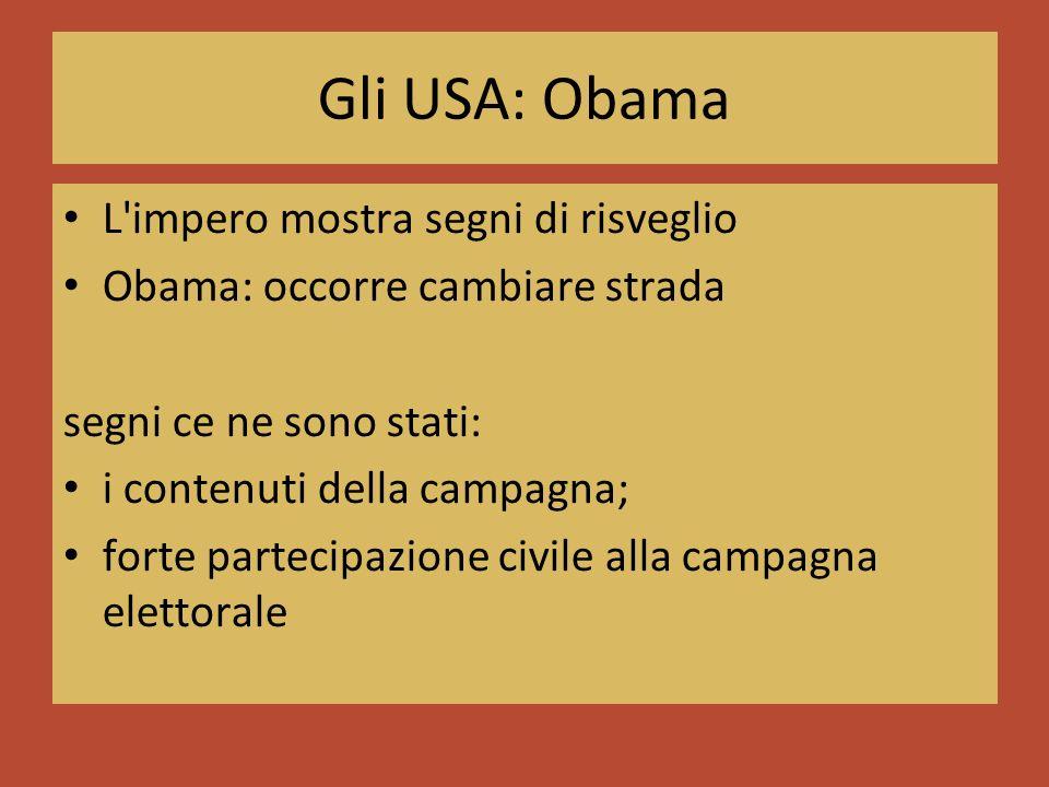 Gli USA: Obama L impero mostra segni di risveglio Obama: occorre cambiare strada segni ce ne sono stati: i contenuti della campagna; forte partecipazione civile alla campagna elettorale