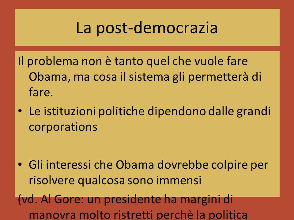 La post-democrazia Il problema non è tanto quel che vuole fare Obama, ma cosa il sistema gli permetterà di fare.